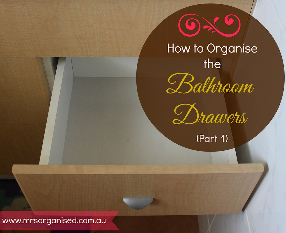 How to Organise the Bathroom Drawers (Part 1) 001