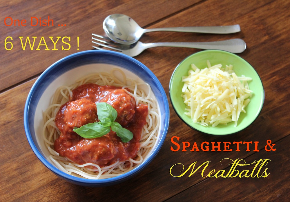 Spaghetti and Meatballs … 1 Dish … 6 Ways 001