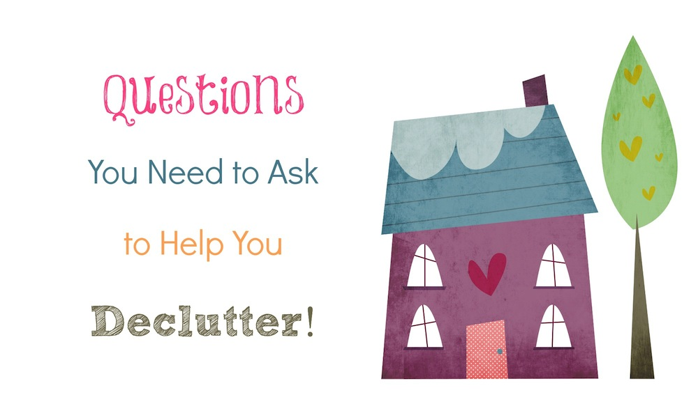 Questions You Need to Ask to Help You Declutter