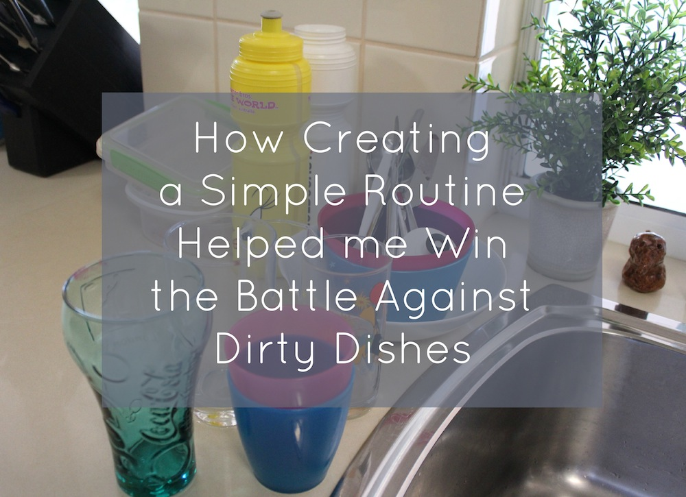 How Creating a Simple Routine Helped me Win the Battle Against Dirty Dishes 001
