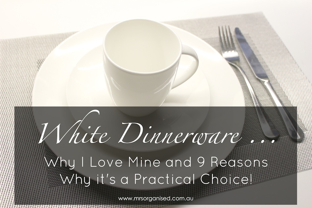 White Dinnerware ... Why I Love Mine and 9 Reasons Why it's a Practical Choice