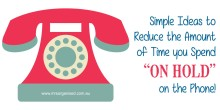"Simple Ideas to Reduce the Amount of Time you Spend ""ON HOLD"" on the Phone"