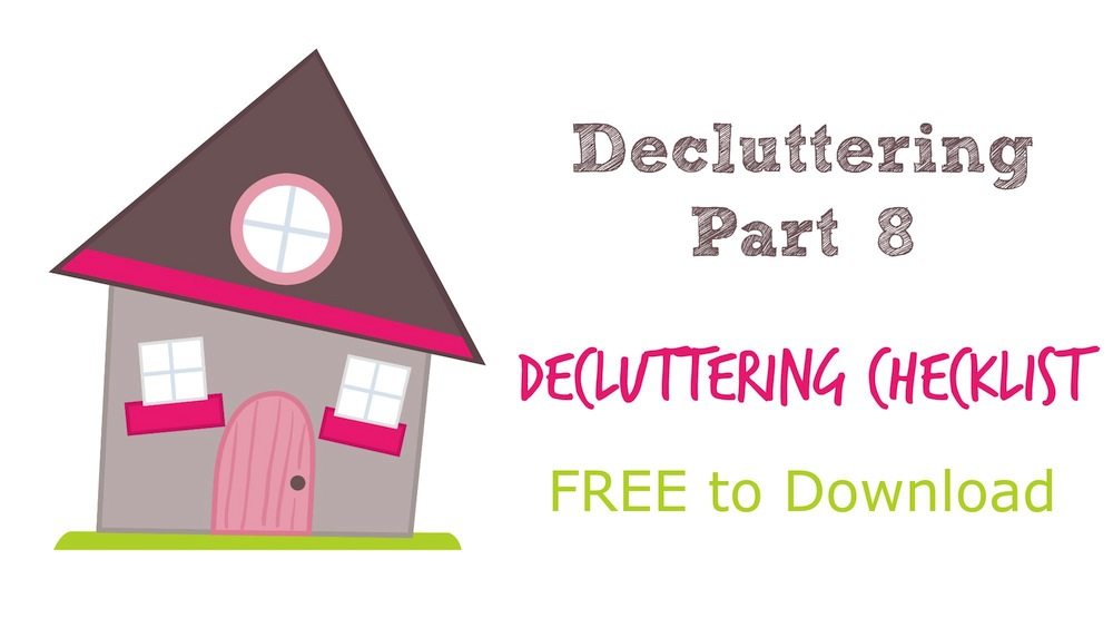 Decluttering (Part 8) … Decluttering Checklist … FREE to Download