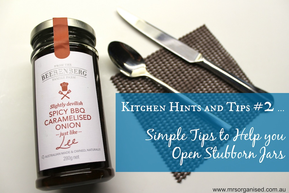 Kitchen Hints and Tips #2 … Simple Tips to Help you Open Stubborn Jars