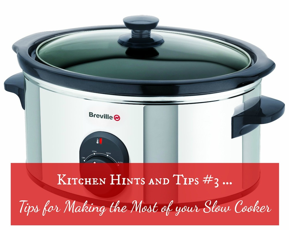 Kitchen Hints and Tips #3 ... Tips for Making the Most of your Slow Cooker